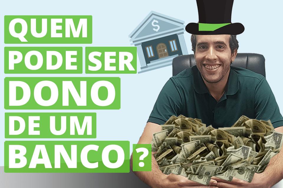 quem pode ser dono de banco?